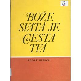 Bože svatá je cesta tvá - Adolf Ulrich