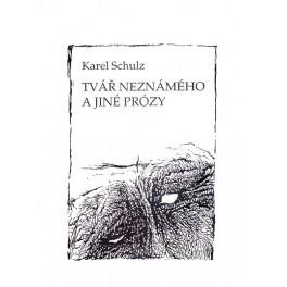 Tvář neznámého a jiné prózy - Karel Schulz