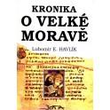 Kronika o Velké Moravě - Lubomír E. Havlík