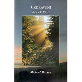 Uzdravení skrze víru - Michael Marsch