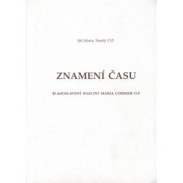 Znamení času: blahoslavený Hyacint Maria Cormier O. P. - Jiří Maria Veselý O. P.