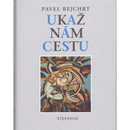 Ukaž nám cestu - Pavel Rejchrt
