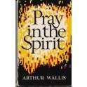 Pray in the Spirit - Arthur Wallis
