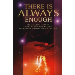 There is Always Enough - Rolland and Heidi Baker