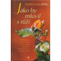 Jako by mluvil s růží - Adalbert Ludwig Balling