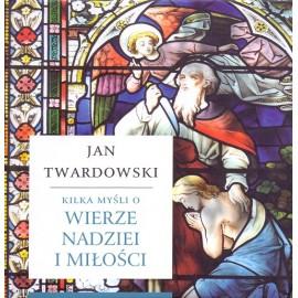 Kilka myśli o wierze, nadziei i miłości - Jan Twardowski