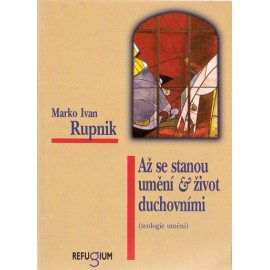 Až se stanou umění a život duchovními - Marko Ivan Rupnik