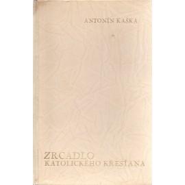 Zrcadlo katolického křesťana - Antonín Kaška