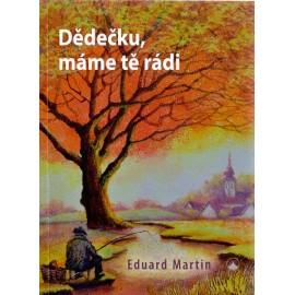 Dědečku, máme tě rádi - Eduard Martin
