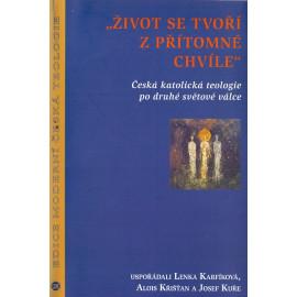 Život se tvoří z přítomné chvíle - Lenka Karfíková, Alois Křišťan, Josef Kuře (ed.)