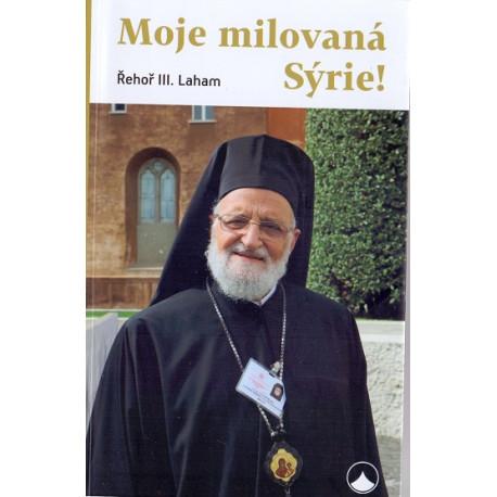 Moje milovaná Sýrie! - Řehoř III. Laham