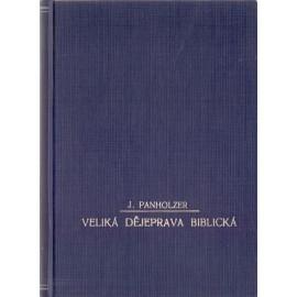 Veliká dějeprava biblická - Jan Panholzer, Dr. Antonín Podlaha