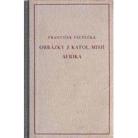 Obrázky z katolických misií díl II. Afrika - František Všetečka (váz.)