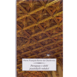 Paraguay v době jezuitských redukcí - Pierre Francois-Xavier de Charlevoix