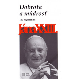 Dobrota a múdrosť 100 myšlienok Jána XXIII.