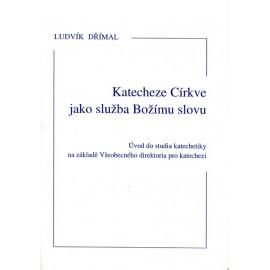 Katecheze Církve jako služba Božímu slovu - Ludvík Dřímal