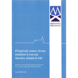 Příspěvek center života mládeže k rozvoji identity mladých lidí - Jan Balík (ed.)