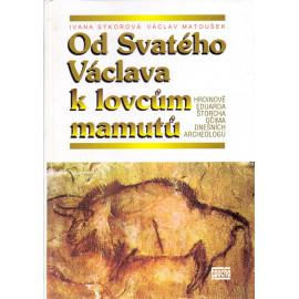 Od Svatého Václava k lovcům mamutů - Ivana Sýkorová, Václav Matoušek