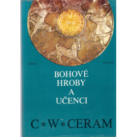 Bohové, hroby a učenci - C. W. Ceram (1975)