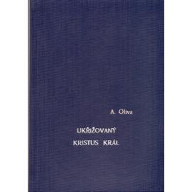 Ukřižovaný Kristus Král - Arnošt Oliva