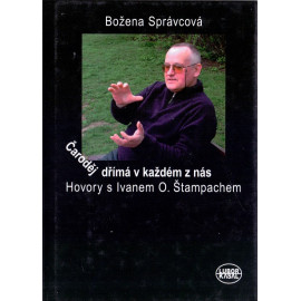Čaroděj dřímá v každém z nás. Hovory s Ivanem O. Štampachem - Božena Správcová