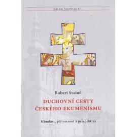 Duchovní cesty českého ekumenismu - Robert Svatoň