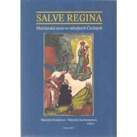 Salve Regina  - Mariánská úcta ve středních Čechách - Markéta Holubová, Marcela Suchomelová (ed.)