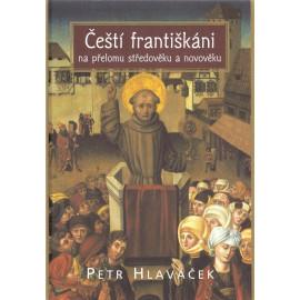 Čeští františkáni na přelomu středověku a novověku - Petr Hlaváček