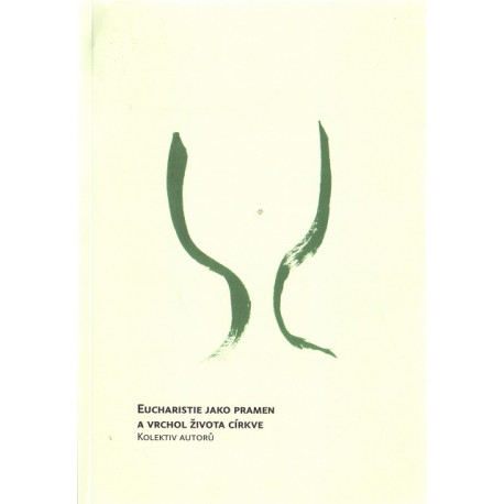 Eucharistie jako pramen a vrchol života církve - kol. autorů