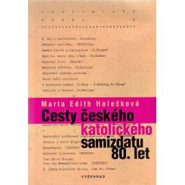 Cesty českého katolického samizdatu 80. let - Marta Edith Holečková