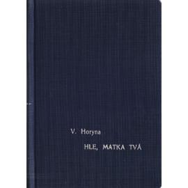Hle matka tvá... - Vítězslav Horyna (1938) váz.