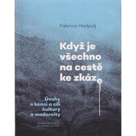 Když je všechno na cestě ke zkáze - Fabrice Hadjadj