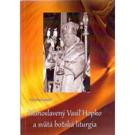 Blahoslavený Vasiľ Hopko a svätá božská liturgia - Vojtech Boháč