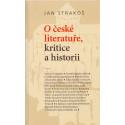O české literatuře, kritice a historii - Jan Strakoš