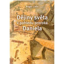 Dějiny světa v pohledu proroka Daniela - Roger Liebi