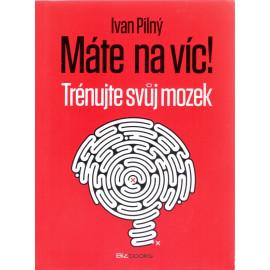 Máte na víc - Ivan Pilný