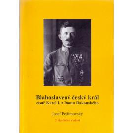 Blahoslavený český král císař Karel I. z Domu Rakouského  - Josef Pejřimovský