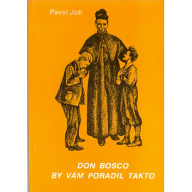 Don Bosco by vám poradil takto - Pavol Job