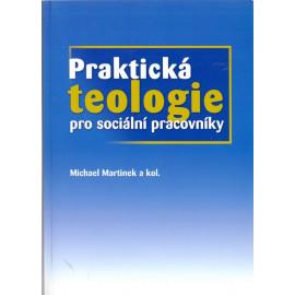 Praktická teologie pro sociální pracovníky - Michael Martinek a kol.