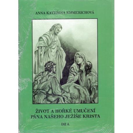 Život a hořké umučení Pána našeho Ježíše Krista 4. díl - Anna Kateřina Emmerichová
