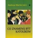 Co znamená být katolíkem - Andreas Martin (ed.)