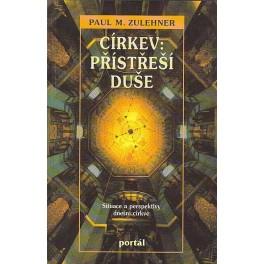 Církev: Přístřeší duše - Paul M. Zulehner