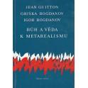 Bůh a věda k metarealismu - Jean Guitton, Griška Bogdanov, Igor Bogdanov