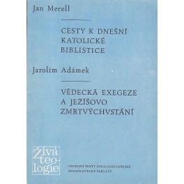 Cesty k dnešní katolické biblistice - Jan Merell, Vědecká exegeze a Ježíšovo zmrtvýchvstání - Jarolím Adámek