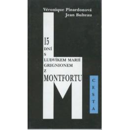 15 dní s Ludvíkem Marií Grignionem z Montfortu - Véronique Pinardonová, Jean Bulteau