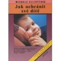Jak ochránit své dítě - Michele Elliottová