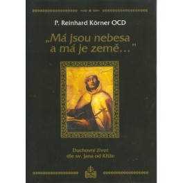 """""""Má jsou nebesa a má je země..."""" - P. Reinhard Körner OCD"""