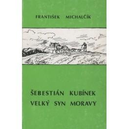Šebestián Kubínek velký syn Moravy - František Michalčík