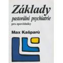 Základy pastorální psychiatrie - Max Kašparů