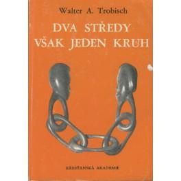 Dva středy však jeden kruh - Walter A. Trobisch